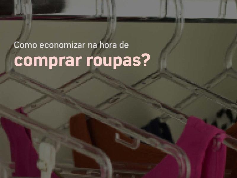 Dicas para economizar na hora de comprar roupas