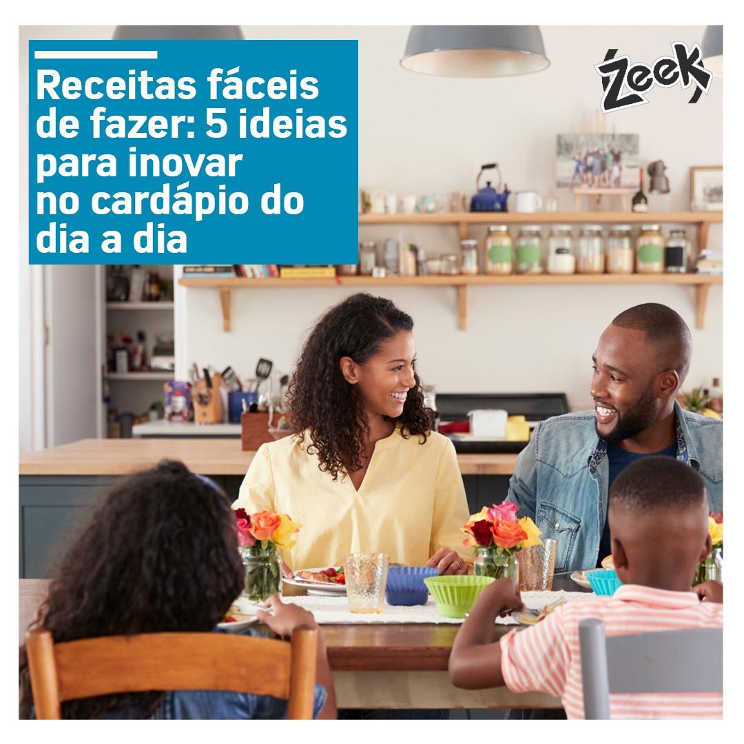 receitas-faceis-de-fazer-5-ideias-para-inovar-no-cardapio-do-dia-a-dia-zeek